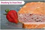 Strawberry Ice Cream Bread Recipe